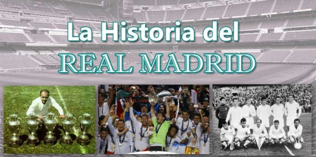 la historia del Real Madrid